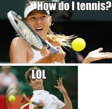 Tennis Memes - how do i tennis by serkan meme center