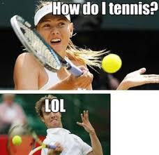 Funny Tennis Memes - how do i tennis by serkan meme center
