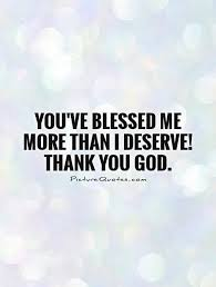 you ve blessed me more than i deserve thank you god picture quotes