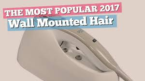 Wall Mounted Hair Dryers Wall Mounted Hair Dryers The Most Popular 2017 Youtube