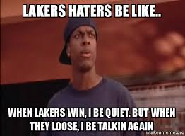 Lakers Meme - lakers haters be like when lakers win i be quiet but when they