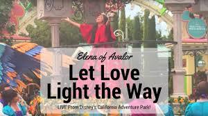 elena of avalor let love light the way elena of avalor let love light the way live disney s california