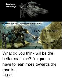 Mantis Meme - tank beats everything y l changed my mind mantis beats everything