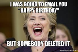 Eww Meme - i was going to email you happy birthday but somebody deleted it