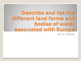bodies of water list describe and list the different land forms and bodies of water