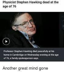 Stephen Hawking Meme - physicist stephen hawking dead at the age of 76 professor stephen