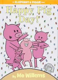 happy pig day an elephant and piggie book mo willems