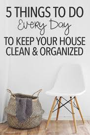 your house 5 things to do every day to keep your house clean and organized