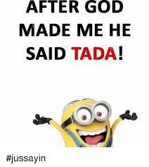 When God Made Me Meme - after god made me he said tada jussayin dank meme on awwmemes com
