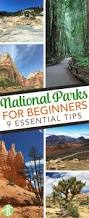 getting started with national parks travel national parks tips