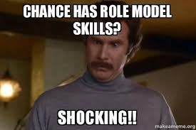 Shocking Meme - chance has role model skills shocking ron burgundy i am not