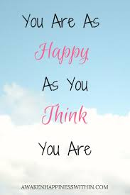 you re as happy as you think you are happiness inspirational and