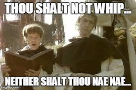 Nae Nae Meme - thou shalt not whip imgflip