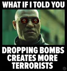 Meme What If I Told You - what if i told you dropping bombs creates more terrorists