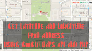 Longitude Map Get Latitude And Longitude From Address Using Google Maps Api And