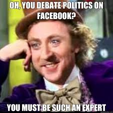 Meme Politics - oh you debate politics on facebook you must be such an expert