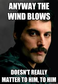 Wind Meme - anyway the wind blows doesn t really matter to him to him good