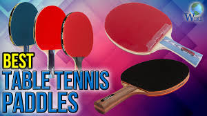 best table tennis racquet 10 best table tennis paddles 2017 youtube