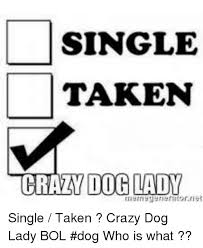 Crazy Dog Lady Meme - single taken dog lady or rit single taken crazy dog lady bol dog