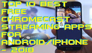 best free apps for android top 10 best free chromecast apps for android iphone 2018