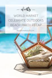 world market celebrateoutdoors beach party hey let u0027s make stuff