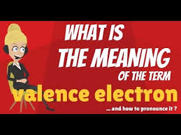 Definition Of Valance What Is Valence Electron What Does Valence Electron Mean Valence