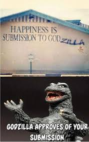 Godzilla Meme - funniest memes happiness is submission to godzilla funniest