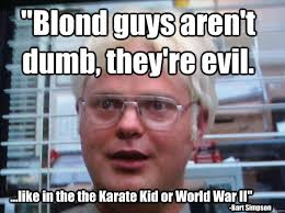 Guys Meme - blond guys are not dumb they are evil funny meme