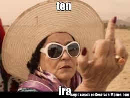 Ira Meme - ten ira meme de carmen salinas cool imagenes memes generadormemes
