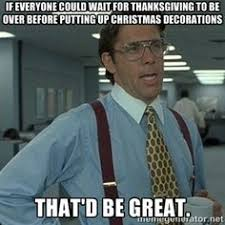 if everyone could wait for thanksgiving to be before putting