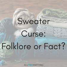 sweater curse sweater curse folklore or fact allfreeknitting com