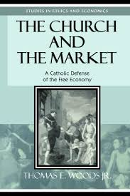 the church and the market a catholic defense of the free economy