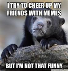 Cute Friend Memes - these cheer up memes are sure to raise a smile best wishes and