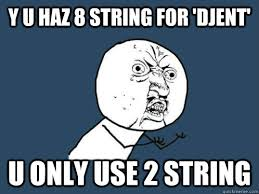 Djent Meme - y u haz 8 string for djent u only use 2 string djent meme