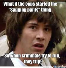 Memes For Teens - too all the teens who sag their pants by yeti princess meme center