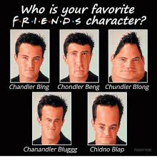 Bing Meme - who is your favorite f rle nps character chandler bing chondler