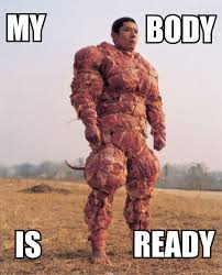 Body Meme - my body is ready meat my body is ready know your meme