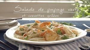 cuisiner la papaye salade de papaye verte et crevettes grillées cuisine futée