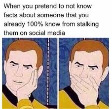 Stalking Memes - dopl3r com memes when you pretend to not know facts about