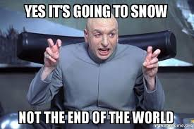 Meme End Of The World - yes it s going to snow not the end of the world dr evil austin
