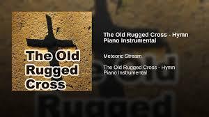 The Old Rugged Cross Hymn The Old Rugged Cross Hymn Piano Instrumental Youtube