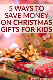 christmas gifts for 5 easy ways to save money on christmas gifts for kids