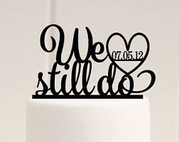 25th anniversary cake toppers we still do cake topper anniversary cake topper vow renewal
