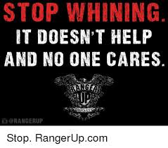 Stop Whining Meme - stop whining it doesn t help and no one cares orangerup stop