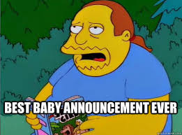 Pregnancy Announcement Meme - best baby announcement ever comic book guy quickmeme