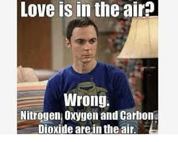 Love Is In The Air Meme - love is in the air wrong nitrogen oxygen and carbon dioxide