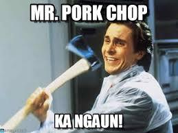 Pork Chop Meme - mr pork chop axe guyy meme on memegen