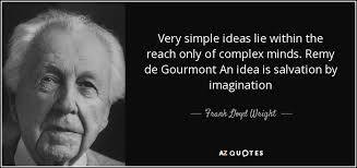 frank lloyd wright quote simple ideas lie within the reach