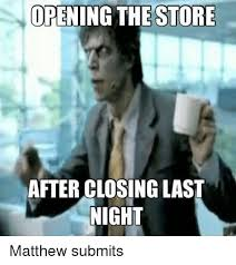 Meme Store - opening the store after closing last night matthew submits cvs