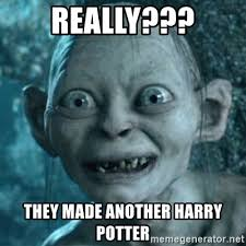 Harry Potter Meme Generator - really they made another harry potter my precious gollum meme